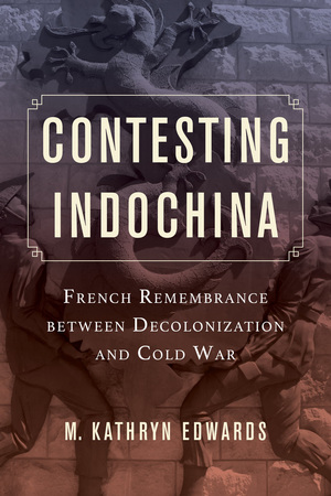 Contesting Indochina by M. Kathryn Edwards