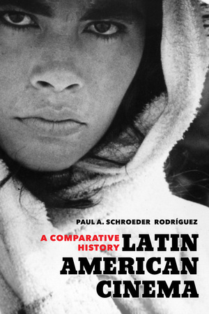 Latin American Cinema by Paul A. Schroeder Rodríguez