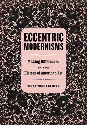 Eccentric Modernisms by Tirza True Latimer