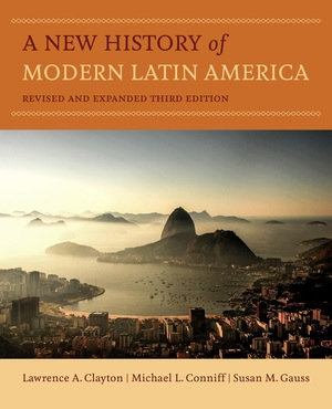 A New History of Modern Latin America by Lawrence A. Clayton, Michael L. Conniff, Susan M. Gauss