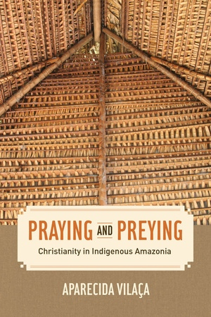 Praying and Preying by Aparecida Vilaca