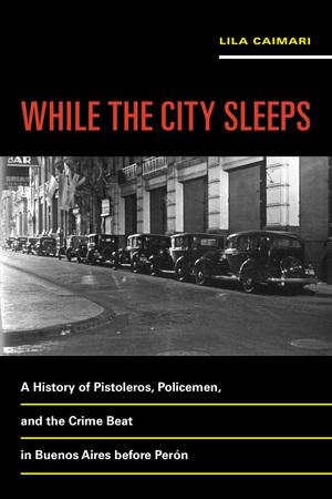 While the City Sleeps by Lila Caimari