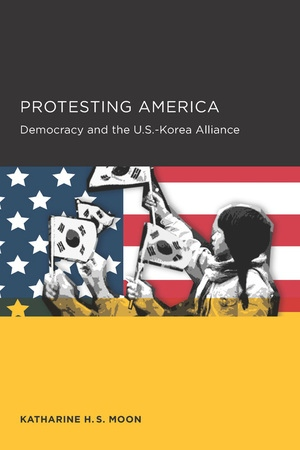Protesting America by Katharine H. S. Moon
