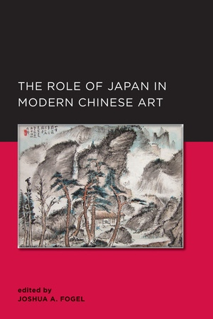 Role of Japan in Modern Chinese Art by Joshua A. Fogel