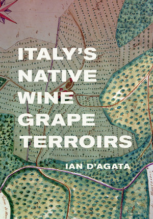Italy's Native Wine Grape Terroirs by Ian D'Agata