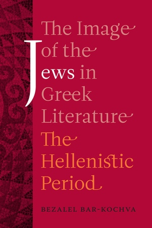 The Image of the Jews in Greek Literature by Bezalel Bar-Kochva