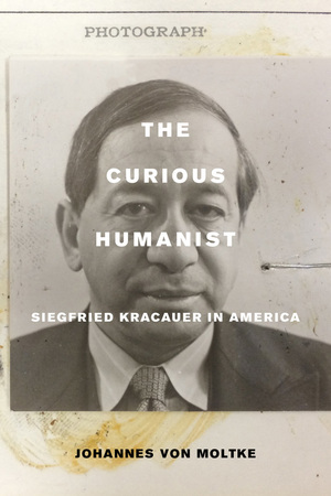 The Curious Humanist by Johannes von Moltke