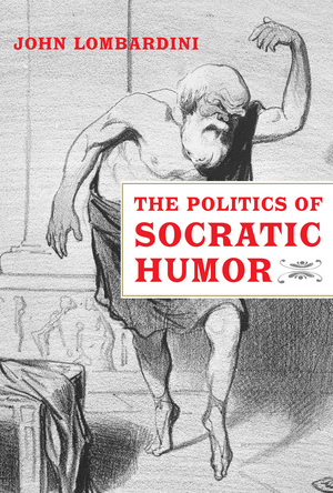 The Politics of Socratic Humor by John Lombardini