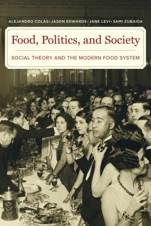Food, Politics, and Society by Alejandro Colas, Jason Edwards, Jane Levi