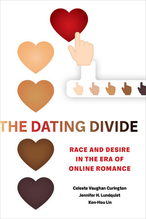 The Dating Divide by Celeste Vaughan Curington, Jennifer Hickes Lundquist, Ken-Hou Lin