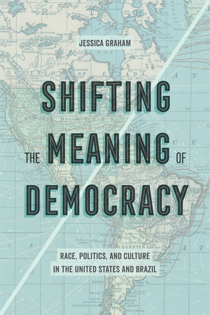 Shifting the Meaning of Democracy by Jessica Lynn Graham