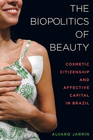 The Biopolitics of Beauty by Alvaro Jarrín