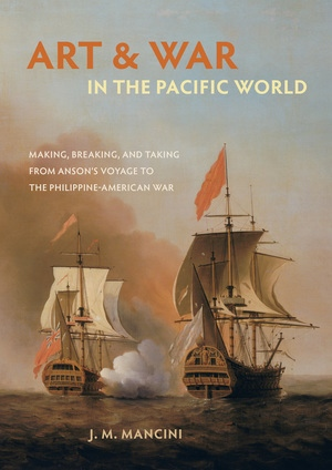 Art and War in the Pacific World by J.M. Mancini