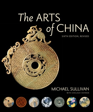 The Arts of China, Sixth Edition, Revised and Expanded by Michael Sullivan, Shelagh Vainker