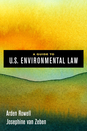 A Guide to U.S. Environmental Law by Arden Rowell, Josephine van Zeben