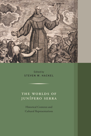 The Worlds of Junipero Serra by Steven W. Hackel