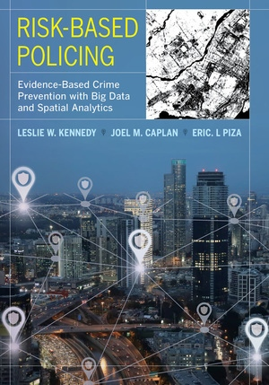 Risk-Based Policing by Leslie W. Kennedy, Joel M. Caplan, Eric L. Piza