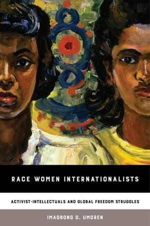 Race Women Internationalists by Imaobong D. Umoren
