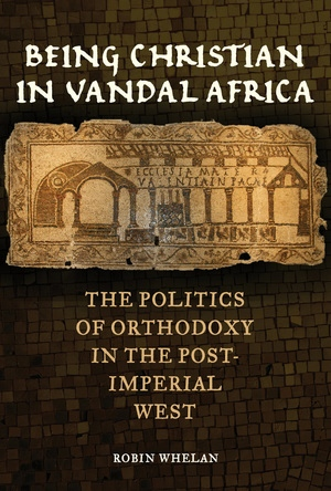 Being Christian in Vandal Africa by Robin Whelan