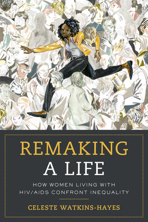 Remaking a Life by Celeste Watkins-Hayes