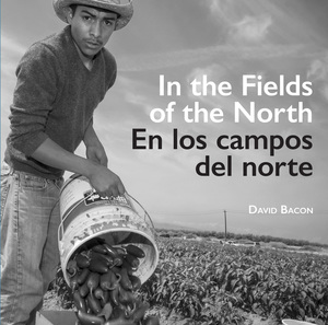 In the Fields of the North / En los campos del norte by David Bacon