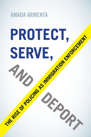 Protect, Serve, and Deport by Amada Armenta