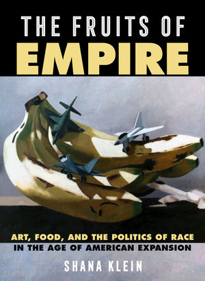 The Fruits of Empire by Shana Klein