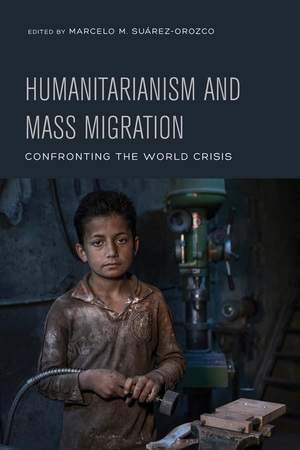 Humanitarianism and Mass Migration by Marcelo Suarez-Orozco