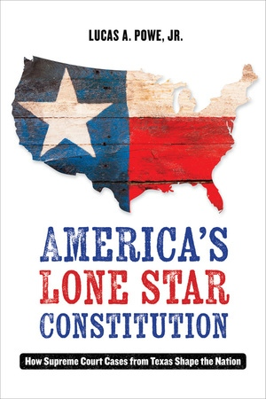 America's Lone Star Constitution by Lucas A. Powe Jr.