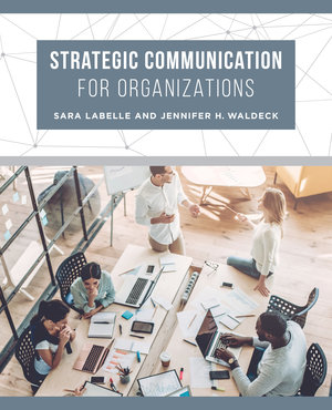 Strategic Communication for Organizations by Sara LaBelle, Jennifer H. Waldeck