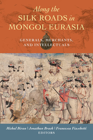 Along the Silk Roads in Mongol Eurasia by Michal Biran, Jonathan Brack, Francesca Fiaschetti
