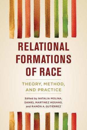 Relational Formations of Race by Natalia Molina, Daniel Martinez HoSang, Ramón A. Gutiérrez