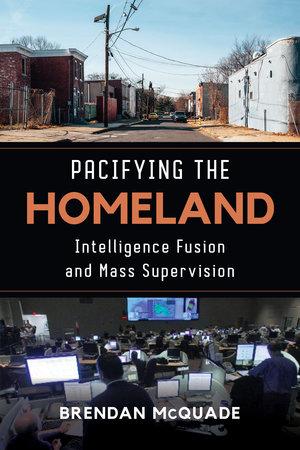 Pacifying the Homeland by Brendan McQuade