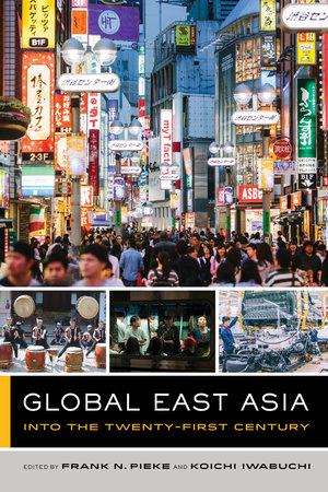 Global East Asia by Frank N. Pieke, Koichi Iwabuchi