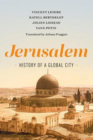 Jerusalem by Vincent Lemire, Katell Berthelot, Julien Loiseau, Yann Potin