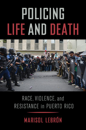 Policing Life and Death by Marisol LeBrón