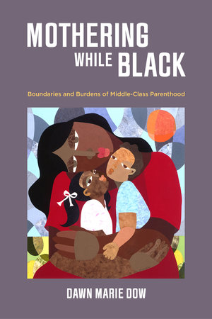 Mothering While Black by Dawn Marie Dow