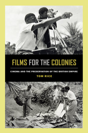 Films for the Colonies by Tom Rice