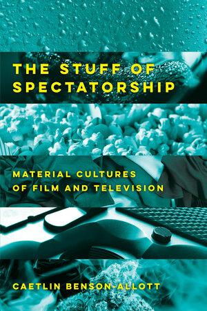 The Stuff of Spectatorship by Caetlin Benson-Allott