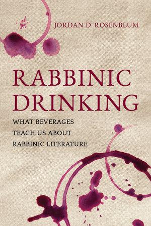 Rabbinic Drinking by Jordan D. Rosenblum