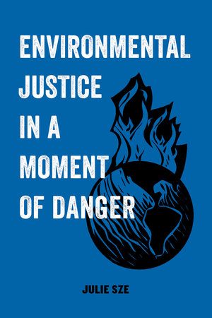 Environmental Justice in a Moment of Danger by Julie Sze