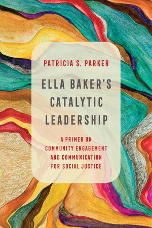 Ella Baker's Catalytic Leadership by Patricia S. Parker