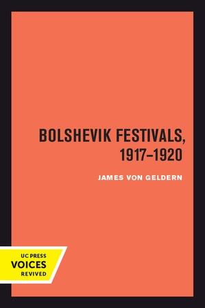 Bolshevik Festivals, 1917-1920 by James von Geldern