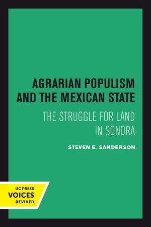 Agrarian Populism and the Mexican State by Steven E. Sanderson