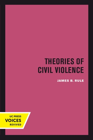 Theories of Civil Violence by James B. Rule