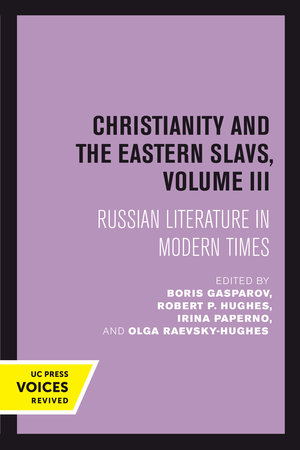 Christianity and the Eastern Slavs, Volume III by Boris Gasparov, Robert P. Hughes, Irina Paperno