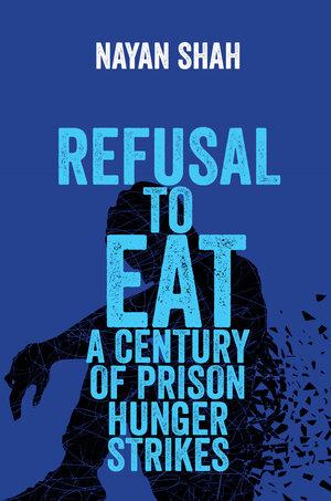 Refusal to Eat by Nayan Shah