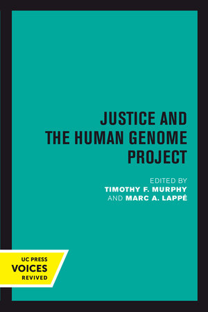 Justice and the Human Genome Project by Timothy F. Murphy, Marc A. Lappé