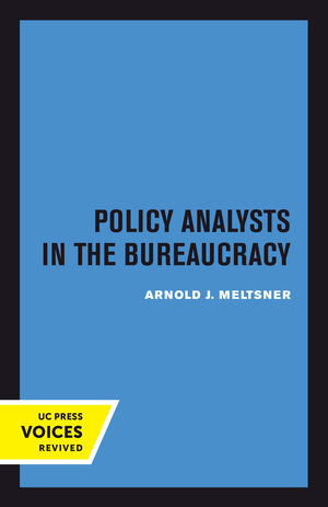 Policy Analysts in the Bureaucracy by Arnold J. Meltsner