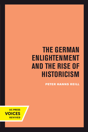 The German Enlightenment and the Rise of Historicism by Peter H. Reill